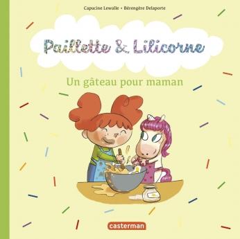 Paillette et Lilicorne - Tome 7 - Un gâteau pour maman