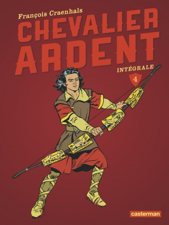 Chevalier Ardent - Tome 4 - L'intégrale