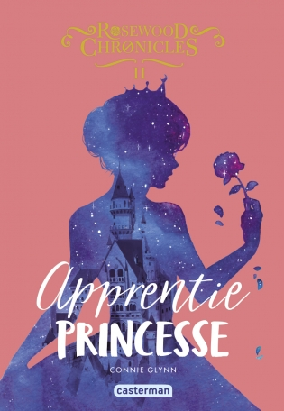 Rosewood Chronicles - Tome 2 - Apprentie princesse