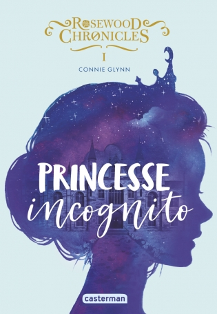 Rosewood Chronicles - Tome 1 - Princesse incognito