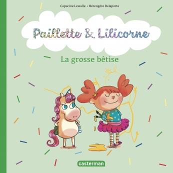 Paillette et Lilicorne  - Tome 3 - La grosse bêtise