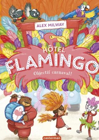 Hôtel Flamingo - Tome 3 - Objectif carnaval !