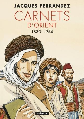 Carnets d'Orient - L'intégrale - Tome 1
