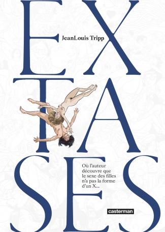 Extases (Nouvelle édition)  - Tome 1 - Où l'auteur découvre que le sexe des filles n'a pas la forme d'un x...